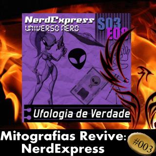 Mitografias Revive #003: NerdExpress — Ufologia de Verdade