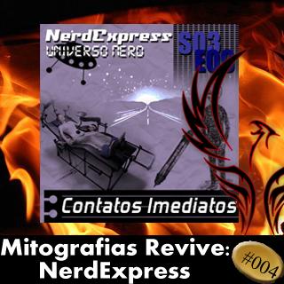 Mitografias Revive #004: NerdExpress — Contatos Imediatos