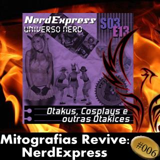 Mitografias Revive #006: NerdExpress — Otakus, Cosplays e outras Otakices