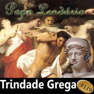 Papo Lendário #119 — Trindade Grega