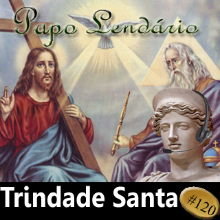 Papo Lendário #120 — Trindade Santa