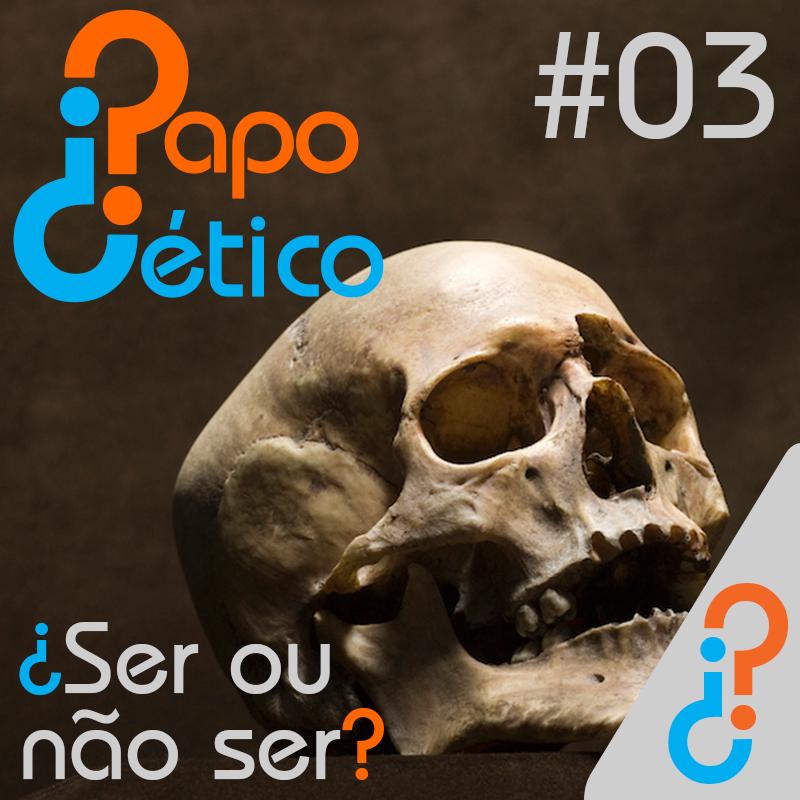 Papo Cético #3 - ¿Ser ou não ser?