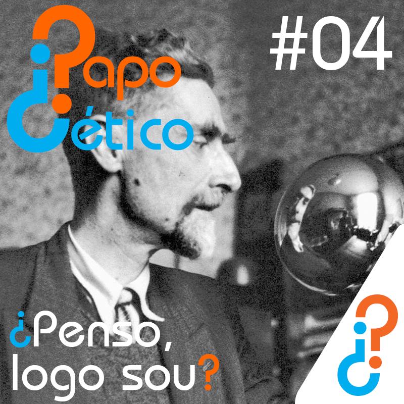 Papo Cético #4 - ¿Penso, logo sou?