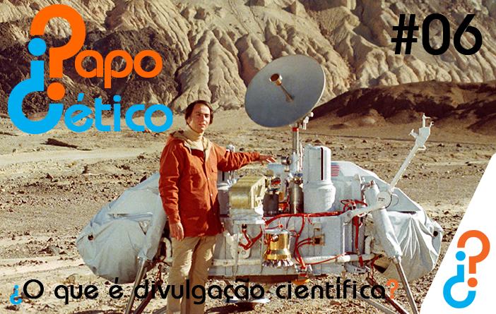 Papo Cético #06 - ¿O que é Divulgação Científica?