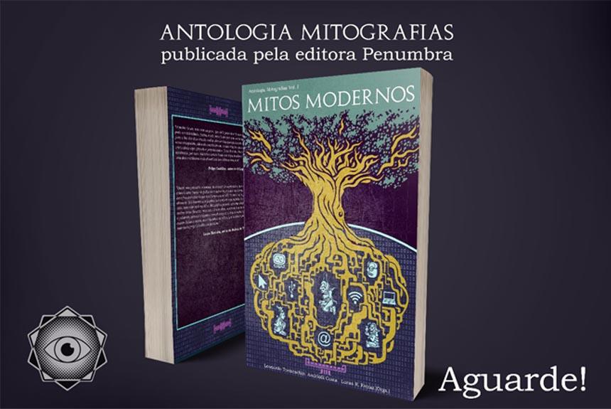 Capa da Antologia Mitografias Volume I - Mitos Modernos
