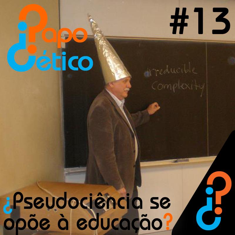 Papo Cético #13 - ¿Pseudociência se opõe à Educação?
