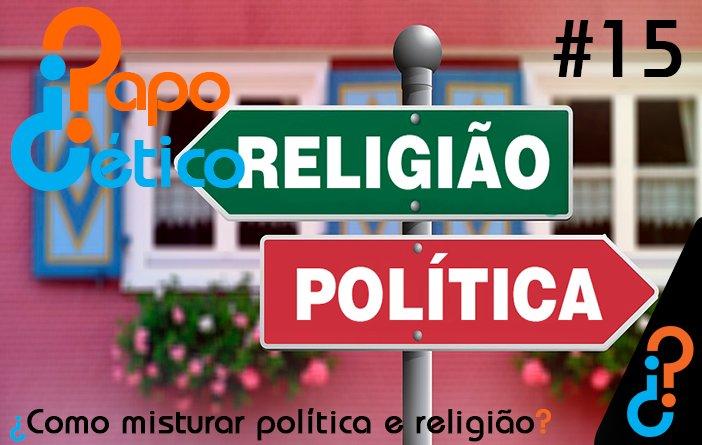 Papo Cético #15 - ¿Como misturar política e religião?