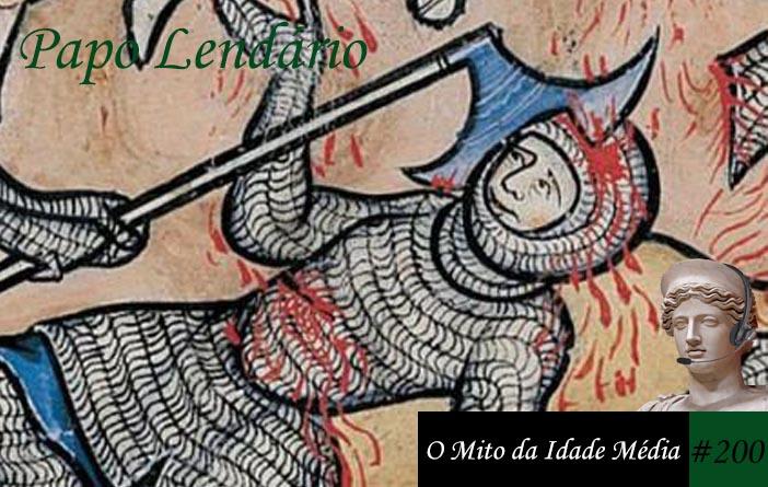 Papo Lendário #200 - O Mito da Idade Média