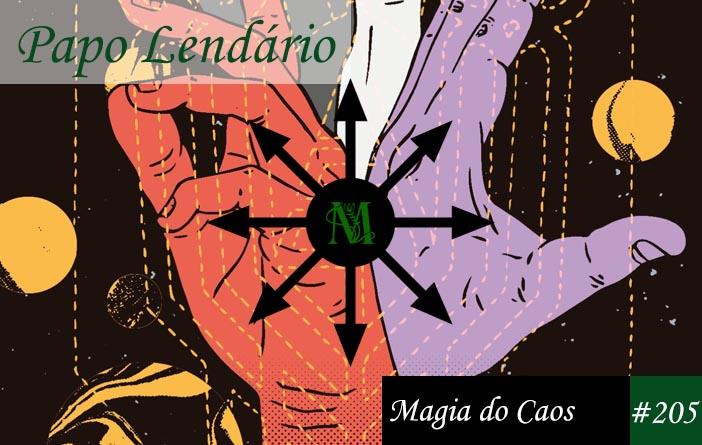 Capa do Papo Lendário 205 - Magia do Caos