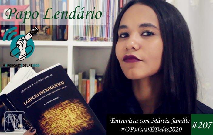 Papo Lendário #207 - Entrevista com Márcia Jamille - #OPodcastÉDelas2020
