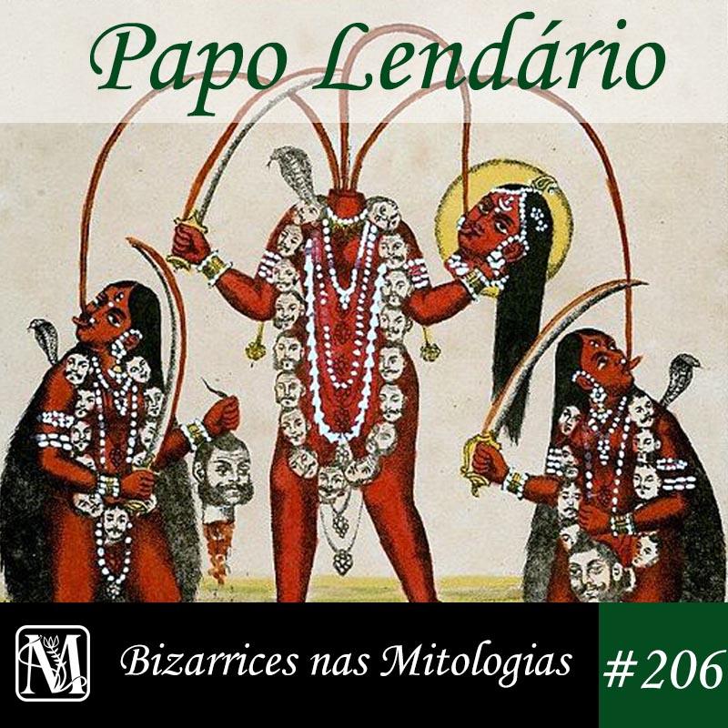 Papo Lendário #206 – Bizarrices nas Mitologias