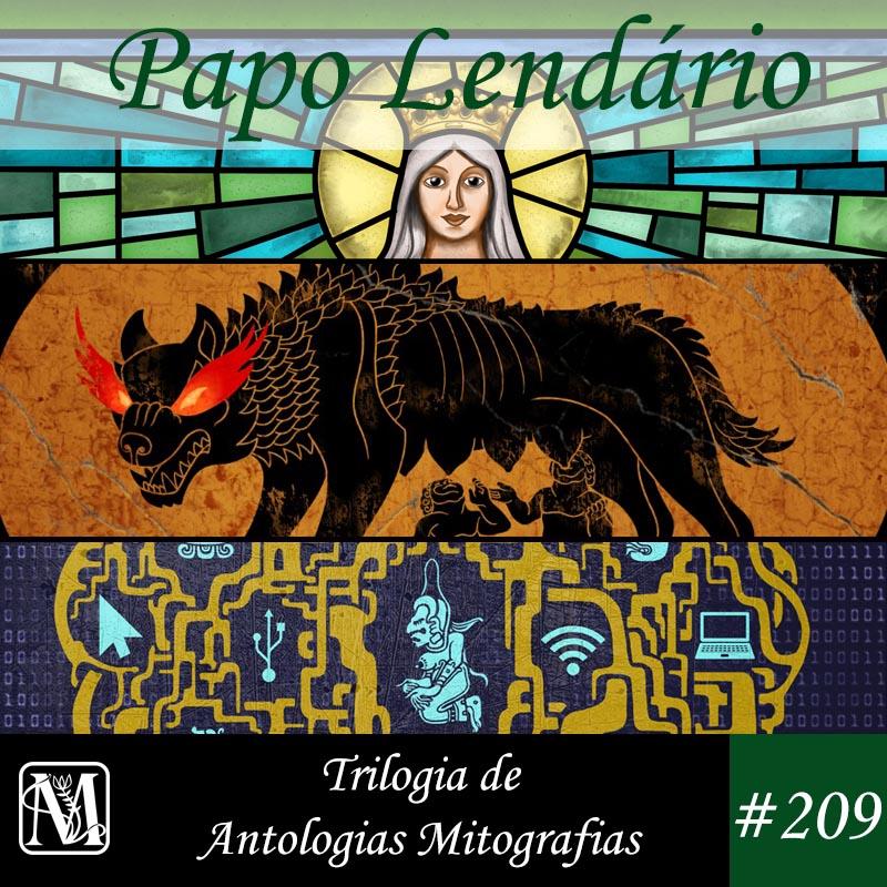 Papo Lendário #209 – Trilogia de Antologias Mitografias