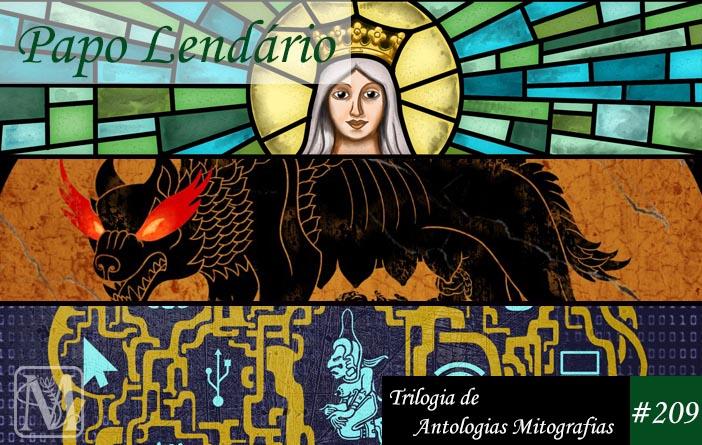 Papo Lendário 209 - Trilogia de Antologias Mitografias