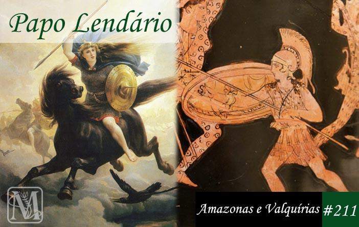 Papo Lendário #211 - Amazonas e Valquírias
