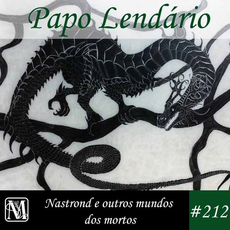 Papo Lendário #212 – Nastrond e outros mundos dos mortos