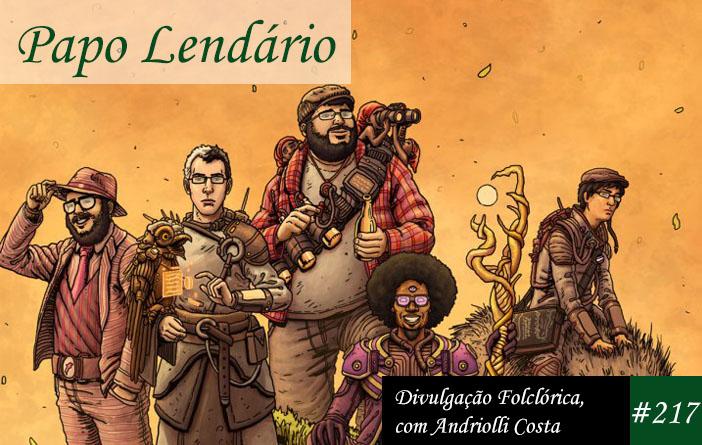 Papo Lendário #217 – Divulgação Folclórica, com Andriolli Costa