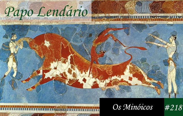 Papo Lendário #218 – Os Minóicos