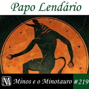 Papo Lendário #219 – Minos e o Minotauro