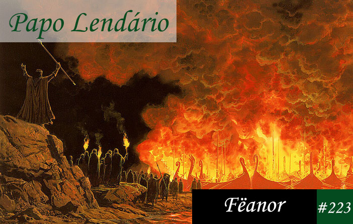 Papo Lendário #223 – Fëanor