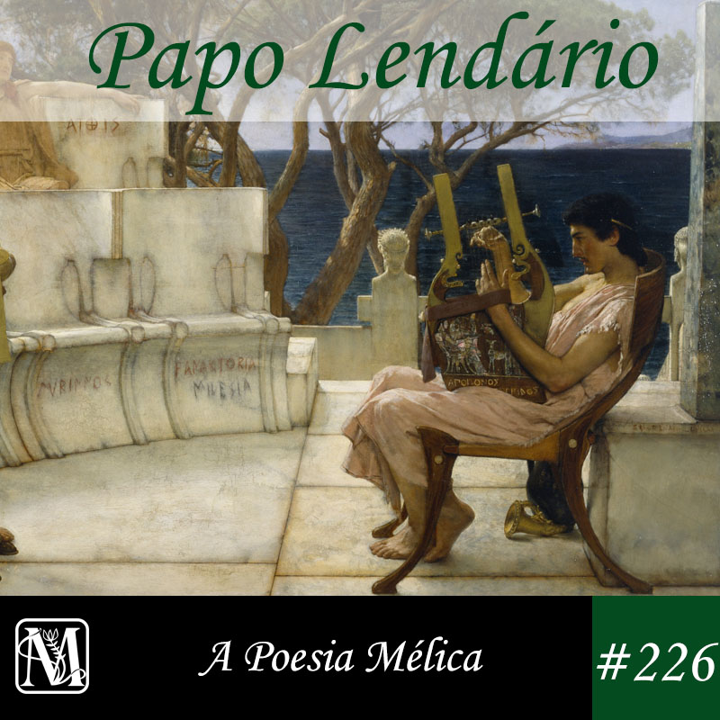 Papo Lendário #226 – A Poesia Mélica